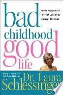 """Bad Childhood-Good Life: How to Blossom and Thrive in Spite of an Unhappy Childhood"" by Laura Schlessinger"