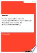 Thomas Kuhn und die Struktur wissenschaftlicher Revolutionen. Kritische Diskussion einer Theorie der Wissenschaftsentwicklung