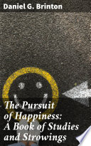 The Pursuit of Happiness  A Book of Studies and Strowings