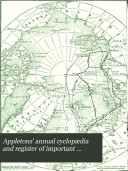 Appletons' Annual Cyclopædia and Register of Important Events of the Year ...