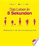 Das Leben in 5 Sekunden  : 200 Biographien von Gott bis Pippi Langstrumpf