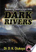 Speaking Destruction Unto Dark Rivers