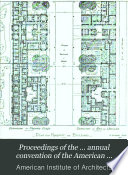 Proceedings of the ... Annual Convention of the American Institute of Architects