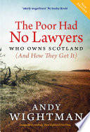 The Poor Had No Lawyers  : Who Owns Scotland and How They Got it
