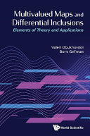 Multivalued Maps And Differential Inclusions  Elements Of Theory And Applications