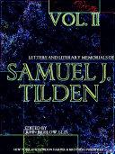 Letters and Literary Memorials of Samuel J  Tilden Volume 2  of 2