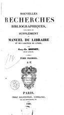 Nouvelles recherches bibliographiques pour servir de supplément au Manuel du libraire et de l'amateur de livres
