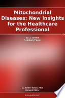 Mitochondrial Diseases New Insights For The Healthcare Professional 2011 Edition Book PDF