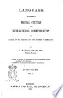Language as a Means of Mental Culture and International Communication  Or Manual of the Teacher and the Learner of Languages by C  Marcel