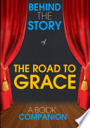 The Road to Grace - Behind the Story (A Book Companion)