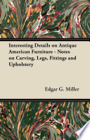Interesting Details On Antique American Furniture Notes On Carving Legs Fittings And Upholstery