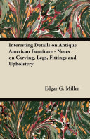 Interesting Details on Antique American Furniture - Notes on Carving, Legs, Fittings and Upholstery [Pdf/ePub] eBook