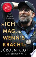 """""""Ich mag, wenn's kracht.""""  : Jürgen Klopp. Die Biographie"""