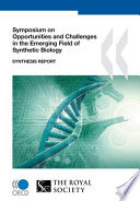 Symposium on Opportunities and Challenges in the Emerging Field of Synthetic Biology Synthesis Report Book