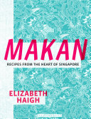 link to Makan : recipes from the heart of Singapore in the TCC library catalog