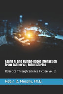 Learn AI and Human Robot Interaction from Asimov s I  Robot Stories