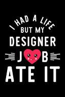 I Had A Life But My Designer Job Ate It