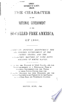 The Character of the National Government of the So called Free America of 1890