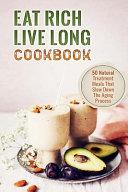 Eat Rich Live Long Cookbook