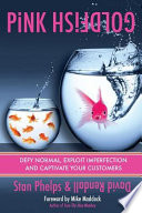 Pink Goldfish: Defy Ordinary, Exploit Imperfection and Captivate Your Customers