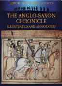The Anglo-Saxon Chronicle Illustrated and Annotated
