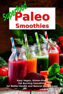 Superfood Paleo Smoothies  Easy Vegan  Gluten Free  Fat Burning Smoothies for Better Health and Natural Weight Loss