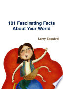 101 Fascinating Facts about Your World