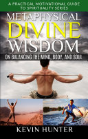 Metaphysical Divine Wisdom on Balancing the Mind  Body  and Soul