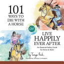 101 Ways to Die with a Horse Or Live Happily Ever After  A Safety Guide for Horse   Rider