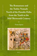The Romanians and the Turkic Nomads North of the Danube Delta from the Tenth to the Mid Thirteenth Century