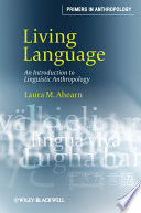 """Living Language: An Introduction to Linguistic Anthropology"" by Laura M. Ahearn"