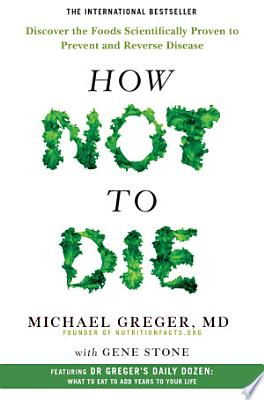 Book cover of 'How Not To Die' by Michael Greger MD, Gene Stone