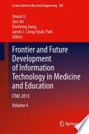 """Frontier and Future Development of Information Technology in Medicine and Education: ITME 2013"" by Shaozi Li, Qun Jin, Xiaohong Jiang, James J. (Jong Hyuk) Park"