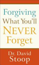 Forgiving What You'll Never Forget Pdf/ePub eBook