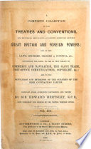 A Complete Collection of the Treaties and Conventions, and Reciprocal Regulations at Present Subsisting Between Great Britain and Foreign Powers ...