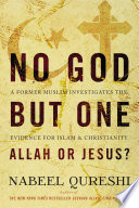 No God but One: Allah or Jesus? (with Bonus Content)  : A Former Muslim Investigates the Evidence for Islam and Christianity