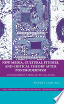 New Media  Cultural Studies  and Critical Theory after Postmodernism