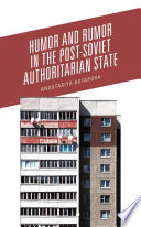 Humor and Rumor in the Post Soviet Authoritarian State Book