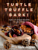 Turtle, Truffle, Bark: Simple and Indulgent Chocolates to Make at Home