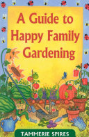 A Guide to Happy Family Gardening