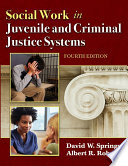 SOCIAL WORK IN JUVENILE AND CRIMINAL JUSTICE SYSTEMS (4th Ed.)