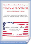 A Quick Reference Guide to Contemporary Criminal Procedure for Law Enforcement Officers