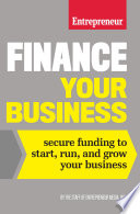 Finance Your Business  : Secure Funding to Start, Run, and Grow Your Business