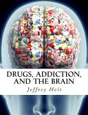 Drugs  Addiction  and the Brain