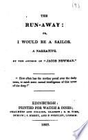 The Run away  Or  I Would be a Sailor  A Narrative  By the Author of    Jacob Newman