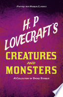 H P Lovecraft S Creatures And Monsters A Collection Of Short Stories Fantasy And Horror Classics