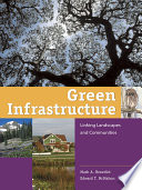"""Green Infrastructure: Linking Landscapes and Communities"" by Mark A. Benedict, Edward T. McMahon, Mark A. The Conservation Fund, Lydia Bergen"