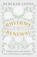 link to Rhythms of renewal : trading stress and anxiety for a life of peace and purpose in the TCC library catalog
