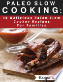 Paleo Slow Cooking  16 Delicious Slow Cooker Recipes For Families Book