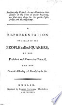 Reasons why Friends do not illuminate their houses at the time of public rejoicing, nor shut their shops for the public fasts, feasts and thanksgivings. A representation on behalf of the people called Quakers, to the President and Executive Council, and the General Assembly of Pennsylvania, etc